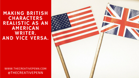 Making British Characters Realistic As An American Writerand Vice
