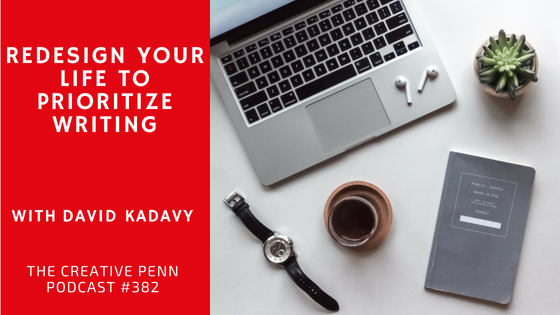 Redesign Your Life To Prioritize Writing With David Kadavy